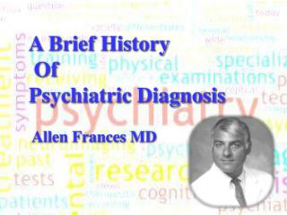 A Brief History  Of  Psychiatric Diagnosis  Allen Frances MD