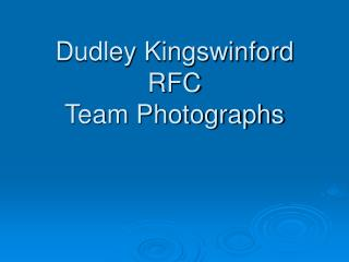 Dudley Kingswinford RFC Team Photographs