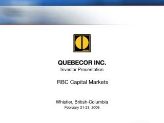 Investor Presentation RBC Capital Markets   Whistler, British-Columbia February 21-23, 2006