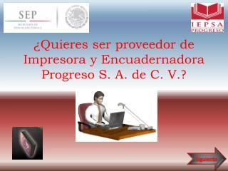 ¿Quieres ser proveedor de Impresora y Encuadernadora Progreso S. A. de C. V. ?