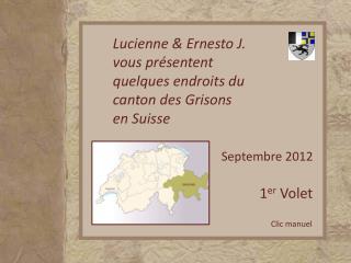 Lucienne & Ernesto J. vous présentent quelques endroits du  canton des Grisons  en Suisse