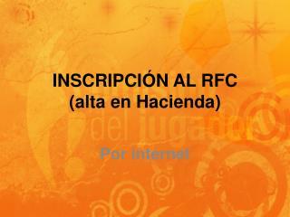 INSCRIPCIÓN AL RFC (alta en Hacienda)