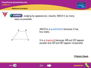 ABCD is a quadrilateral because it has  four sides.