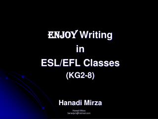 ENJOY  Writing in  ESL/EFL Classes (KG2-8)  Hanadi Mirza