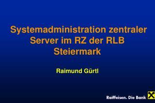 Systemadministration zentraler Server im RZ der RLB Steiermark