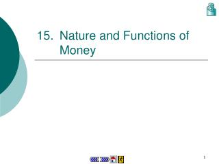 15.	Nature and Functions of Money