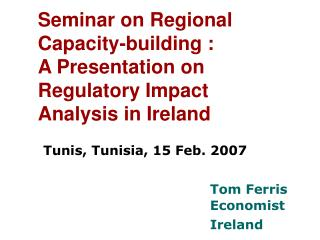 Seminar on Regional Capacity-building : A Presentation on Regulatory Impact Analysis in Ireland