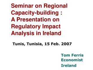 Seminar on Regional Capacity-building : A Presentation on Regulatory Impact Analysis in Ireland