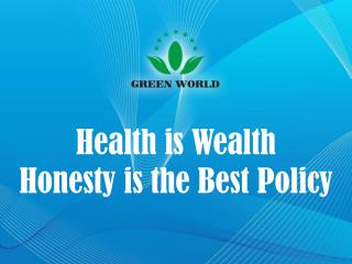 Health is Wealth  Honesty is the Best Policy