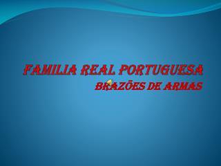 FAMILIA REAL PORTUGUESA