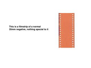 This is a filmstrip of a normal  35mm negative, nothing special to it