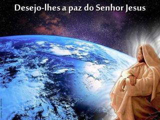 Desejo-lhes a  paz  do S enhor Jesus