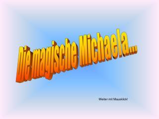 Die magische Michaela...