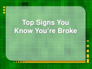 Top Signs You Know You�re Broke