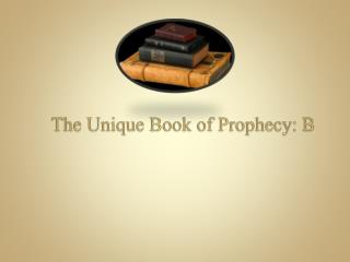 The  Unique Book of  Prophecy: B