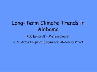 Long-Term Climate Trends in Alabama Rob Erhardt - Meteorologist