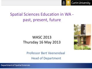 Spatial Sciences Education in WA - past, present, future WASC 2013 Thursday 16 May 2013