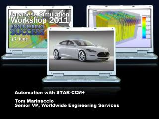 Automation with STAR-CCM+ Tom Marinaccio Senior VP, Worldwide Engineering Services