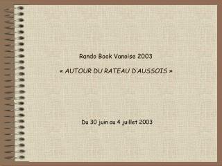 Rando Book Vanoise 2003 «AUTOUR DU RATEAU D'AUSSOIS»