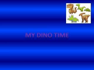 My  dino  time