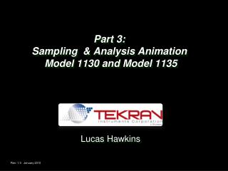 Part 3: Sampling  & Analysis Animation  Model 1130 and Model 1135