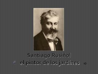 Santiago  Rusiñol el pintor de los  jardines