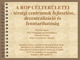 A ROP CÉLTERÜLETEI  - térségi centrumok fejlesztése, decentralizáció és fenntarthatóság