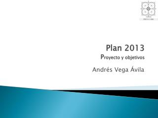 Plan 2013 P royecto y objetivos