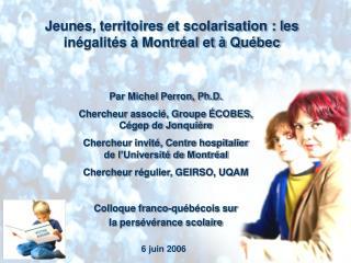 Par Michel Perron, Ph.D. Chercheur associ�, Groupe �COBES,  C�gep de Jonqui�re