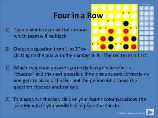 Four in a Row Decide which team will be red and         which team will be black