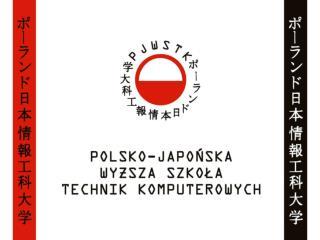 1994  Powstanie PJWSTK na mocy porozumienia pomiędzy rządami Polski i  Japonii