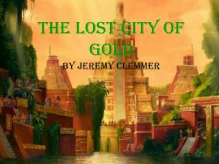 The lost city of gold By  jeremy clemmer