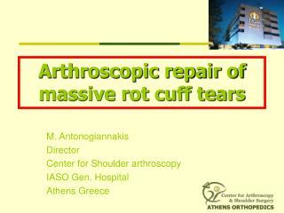 M. Antonogiannakis Director Center for Shoulder arthroscopy  IASO Gen. Hospital Athens Greece