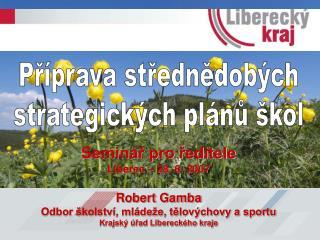 Seminář pro ředitele Liberec – 28. 6. 2007 Robert Gamba