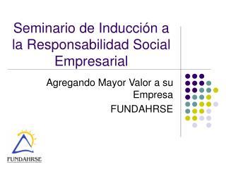 Seminario de Inducción a la Responsabilidad Social Empresarial