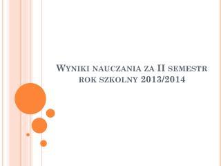 Wyniki nauczania za II semestr  rok szkolny 2013/2014