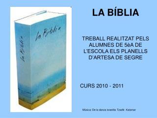 LA BÍBLIA TREBALL REALITZAT PELS ALUMNES DE 5èA DE L'ESCOLA ELS PLANELLS D'ARTESA DE SEGRE