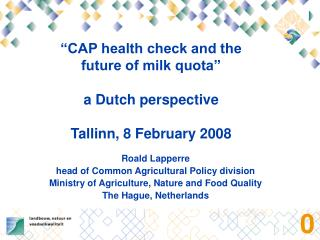 CAP health check and the future of milk quota   a Dutch perspective   Tallinn, 8 February 2008