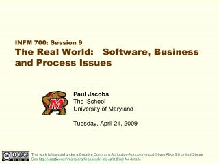 INFM 700: Session 9 The Real World:   Software, Business and Process Issues
