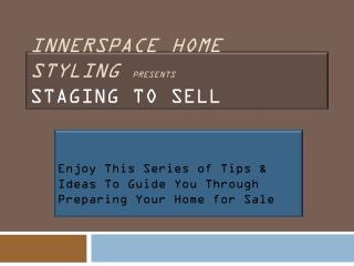 InnerSpace Home Styling  PRESENTS Staging TO sell