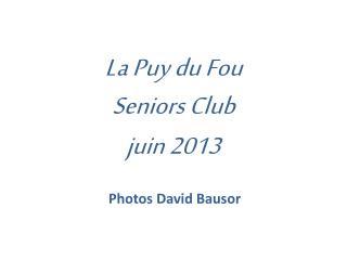 La Puy du Fou Seniors Club juin 2013