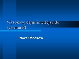 Wysokowydajne interfejsy do systemu PI