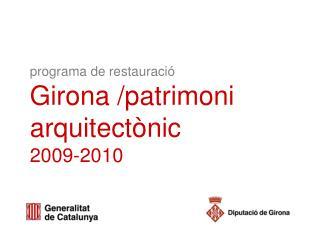 programa de restauració Girona /patrimoni arquitectònic   2009-2010