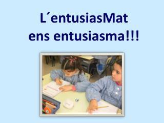 L´entusiasMat ens  entusiasma!!!