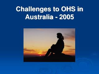 Challenges to OHS in Australia - 2005