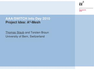AAA/SWITCH Info Day 2010 Project Idea: A 4 -Mesh