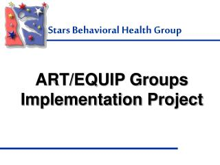 ART/EQUIP Groups Implementation Project