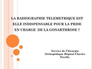 LA RADIOGRAPHIE TELEMETRIQUE EST ELLE INDISPENSABLE POUR LA PRISE EN CHARGE  DE LA GONARTHROSE ?