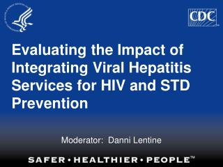 Evaluating the Impact of Integrating Viral Hepatitis Services for HIV and STD Prevention