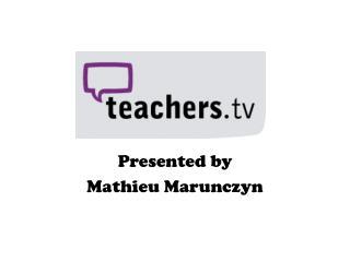 Presented by Mathieu  Marunczyn